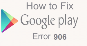 How to fix error 906 in Google Play